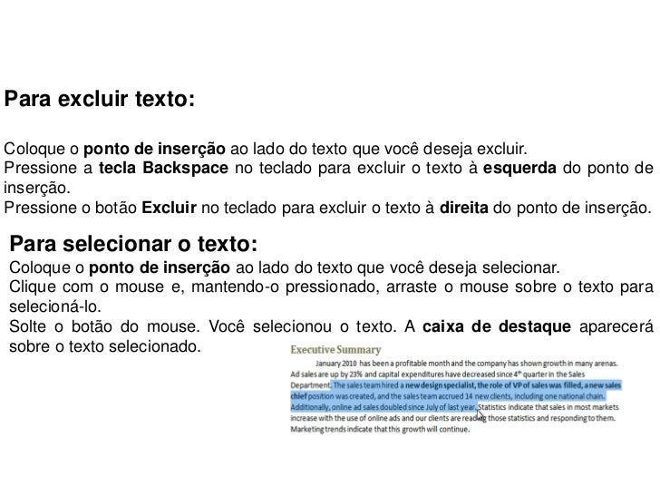 Para excluir texto:Coloque o ponto de inserção ao lado do texto que você deseja excluir.Pressione a tecla Backspace no tec...