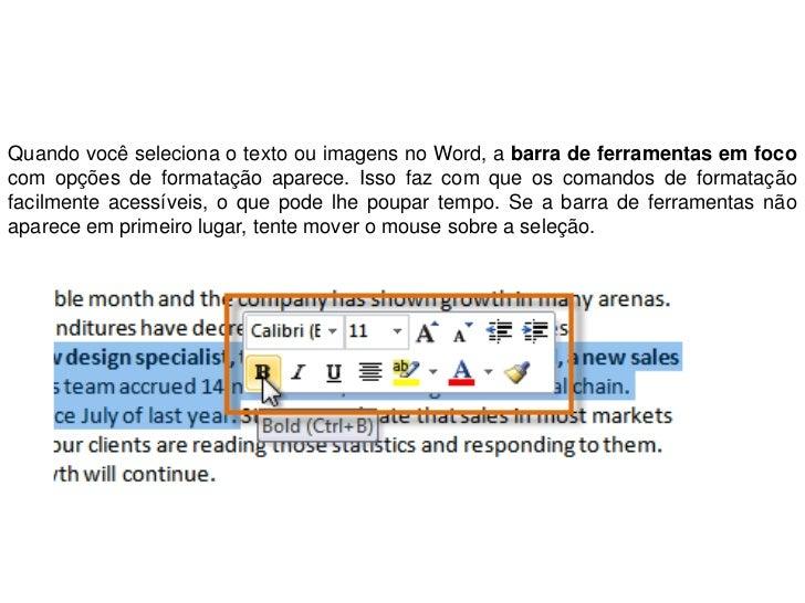 Quando você seleciona o texto ou imagens no Word, a barra de ferramentas em fococom opções de formatação aparece. Isso faz...