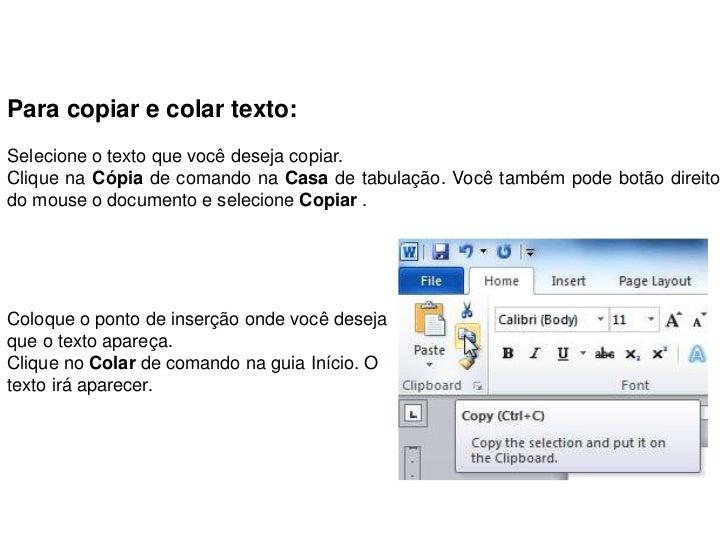 Para copiar e colar texto:Selecione o texto que você deseja copiar.Clique na Cópia de comando na Casa de tabulação. Você t...