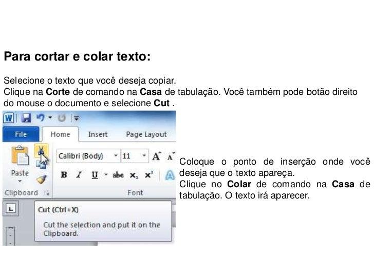 Para cortar e colar texto:Selecione o texto que você deseja copiar.Clique na Corte de comando na Casa de tabulação. Você t...