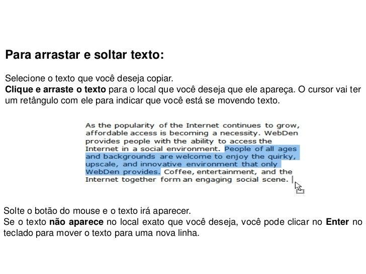 Para arrastar e soltar texto:Selecione o texto que você deseja copiar.Clique e arraste o texto para o local que você desej...
