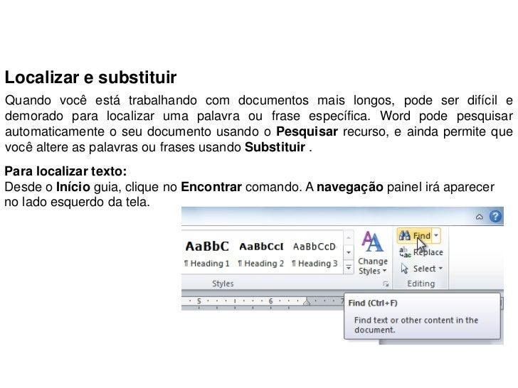 Localizar e substituirQuando você está trabalhando com documentos mais longos, pode ser difícil edemorado para localizar u...