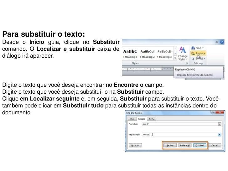 Para substituir o texto:Desde o Início guia, clique no Substituircomando. O Localizar e substituir caixa dediálogo irá apa...