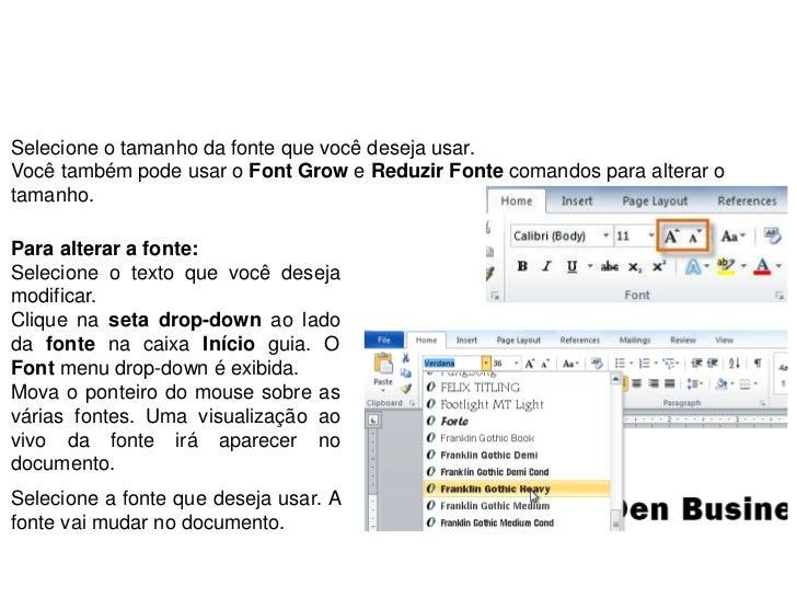 Selecione o tamanho da fonte que você deseja usar.Você também pode usar o Font Grow e Reduzir Fonte comandos para alterar ...