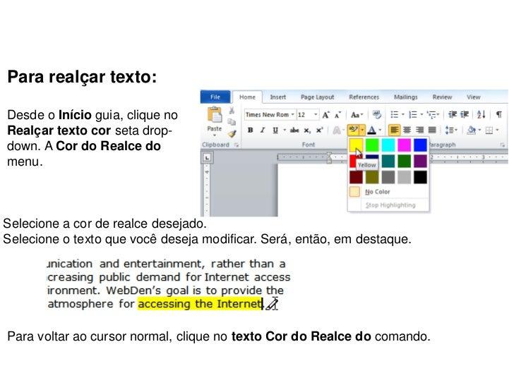Para realçar texto:Desde o Início guia, clique noRealçar texto cor seta drop-down. A Cor do Realce domenu.Selecione a cor ...