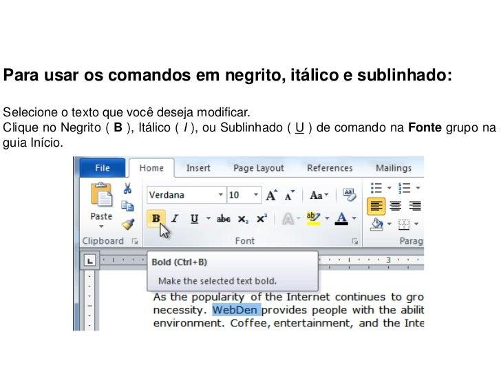 Para usar os comandos em negrito, itálico e sublinhado:Selecione o texto que você deseja modificar.Clique no Negrito ( B )...
