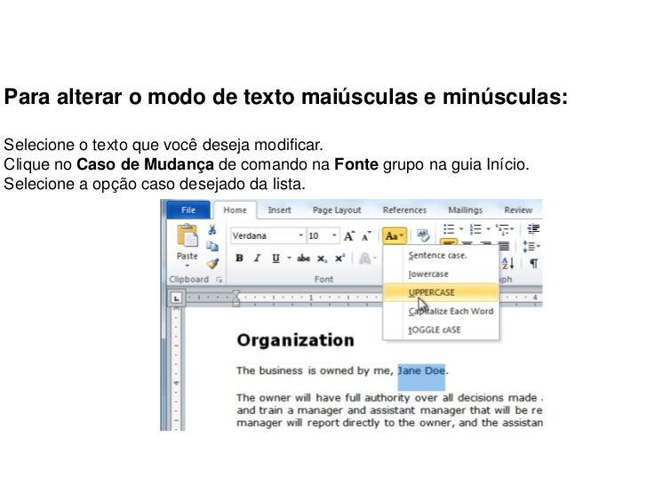 Para alterar o modo de texto maiúsculas e minúsculas:Selecione o texto que você deseja modificar.Clique no Caso de Mudança...