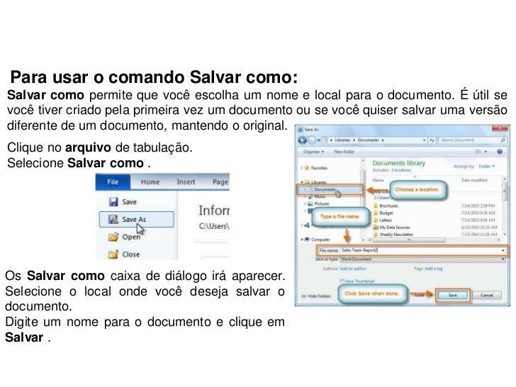 Para usar o comando Salvar como:Salvar como permite que você escolha um nome e local para o documento. É útil sevocê tiver...