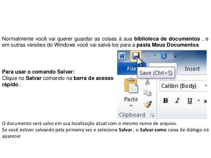 Normalmente você vai querer guardar as coisas à sua biblioteca de documentos , eem outras versões do Windows você vai salv...