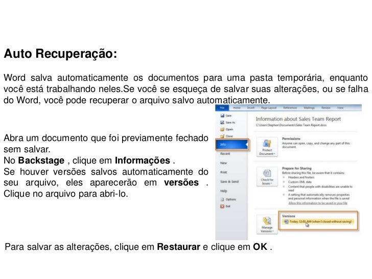Auto Recuperação:Word salva automaticamente os documentos para uma pasta temporária, enquantovocê está trabalhando neles.S...