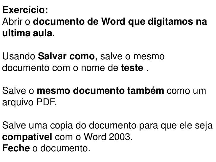 Exercício:Abrir o documento de Word que digitamos naultima aula.Usando Salvar como, salve o mesmodocumento com o nome de t...