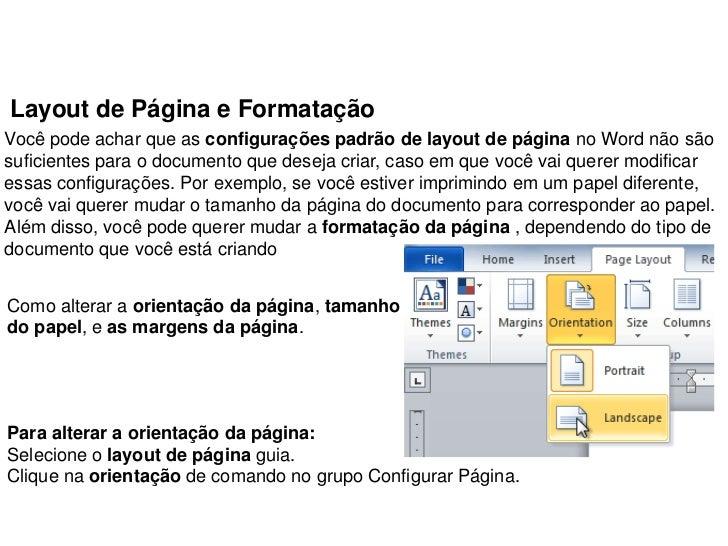 Layout de Página e FormataçãoVocê pode achar que as configurações padrão de layout de página no Word não sãosuficientes pa...