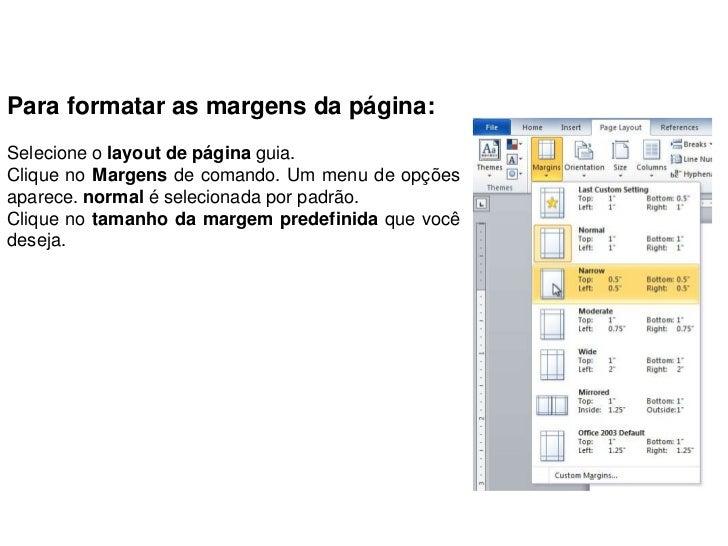 Para formatar as margens da página:Selecione o layout de página guia.Clique no Margens de comando. Um menu de opçõesaparec...