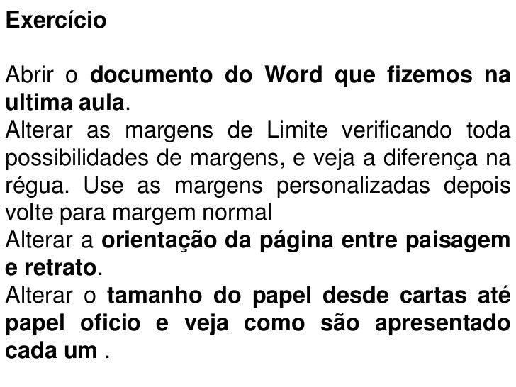 ExercícioAbrir o documento do Word que fizemos naultima aula.Alterar as margens de Limite verificando todapossibilidades d...