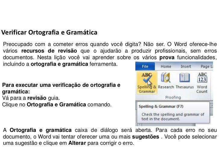 Verificar Ortografia e GramáticaPreocupado com a cometer erros quando você digita? Não ser. O Word oferece-lhevários recur...