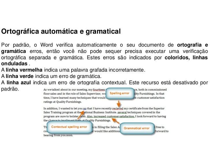 Ortográfica automática e gramaticalPor padrão, o Word verifica automaticamente o seu documento de ortografia egramática er...