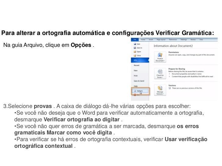 Para alterar a ortografia automática e configurações Verificar Gramática:Na guia Arquivo, clique em Opções .3.Selecione pr...