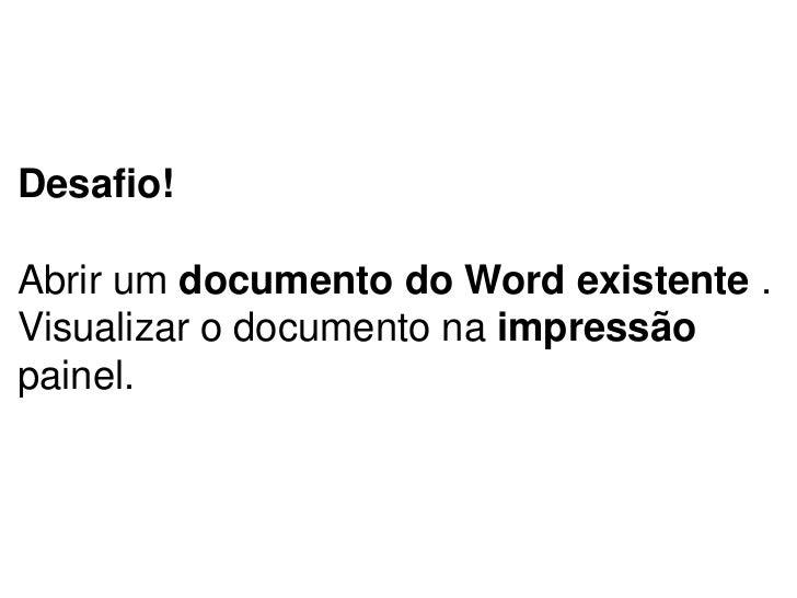 Desafio!Abrir um documento do Word existente .Visualizar o documento na impressãopainel.