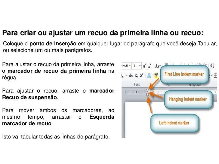 Para criar ou ajustar um recuo da primeira linha ou recuo:Coloque o ponto de inserção em qualquer lugar do parágrafo que v...