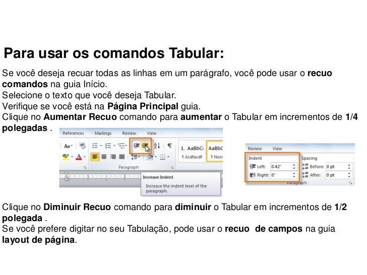 Para usar os comandos Tabular:Se você deseja recuar todas as linhas em um parágrafo, você pode usar o recuocomandos na gui...