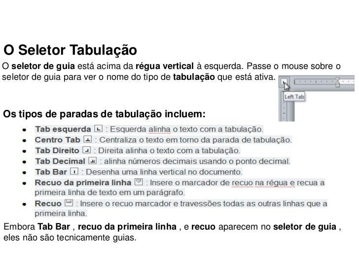 O Seletor TabulaçãoO seletor de guia está acima da régua vertical à esquerda. Passe o mouse sobre oseletor de guia para ve...