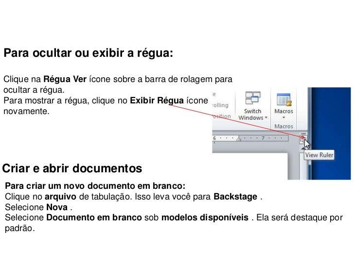 Para ocultar ou exibir a régua:Clique na Régua Ver ícone sobre a barra de rolagem paraocultar a régua.Para mostrar a régua...