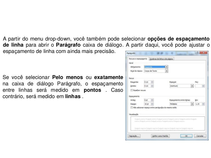 A partir do menu drop-down, você também pode selecionar opções de espaçamentode linha para abrir o Parágrafo caixa de diál...