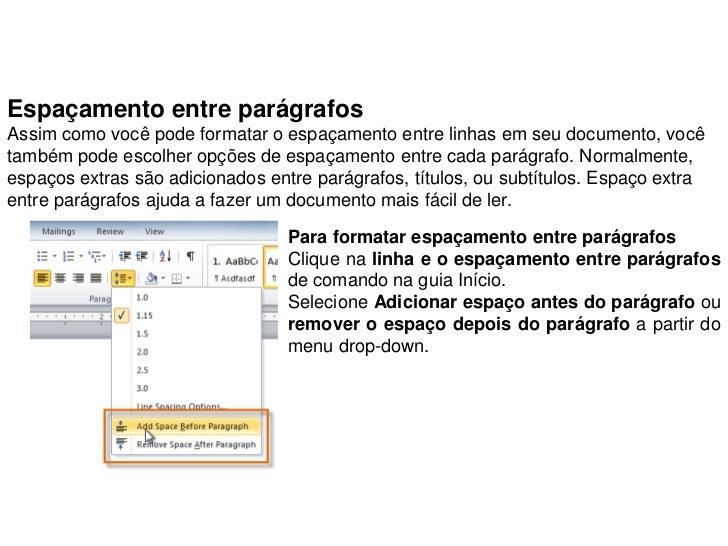 Espaçamento entre parágrafosAssim como você pode formatar o espaçamento entre linhas em seu documento, vocêtambém pode esc...
