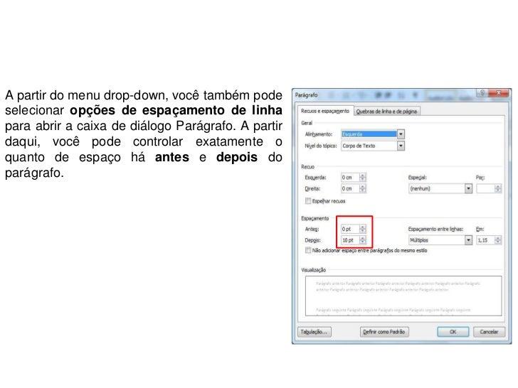 A partir do menu drop-down, você também podeselecionar opções de espaçamento de linhapara abrir a caixa de diálogo Parágra...