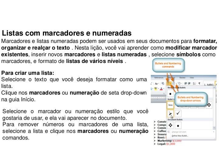 Listas com marcadores e numeradasMarcadores e listas numeradas podem ser usados em seus documentos para formatar,organiza...