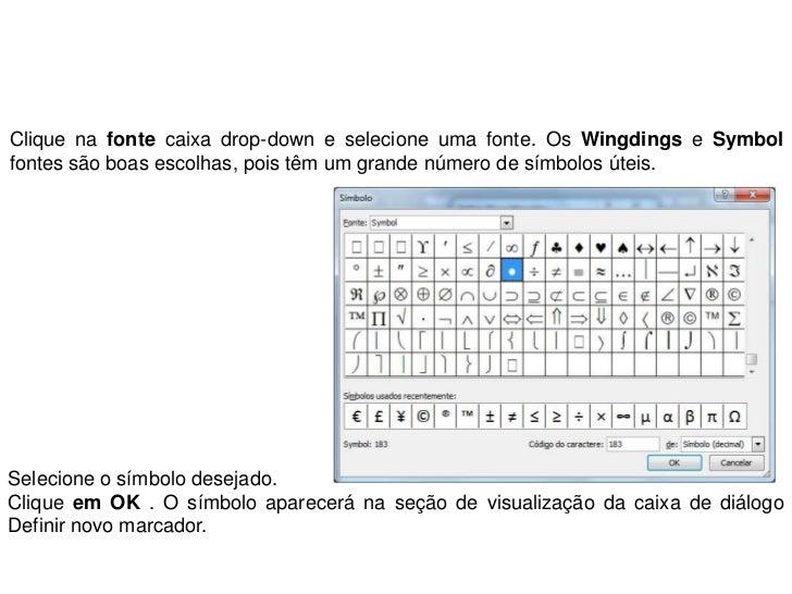 Clique na fonte caixa drop-down e selecione uma fonte. Os Wingdings e Symbolfontes são boas escolhas, pois têm um grande n...