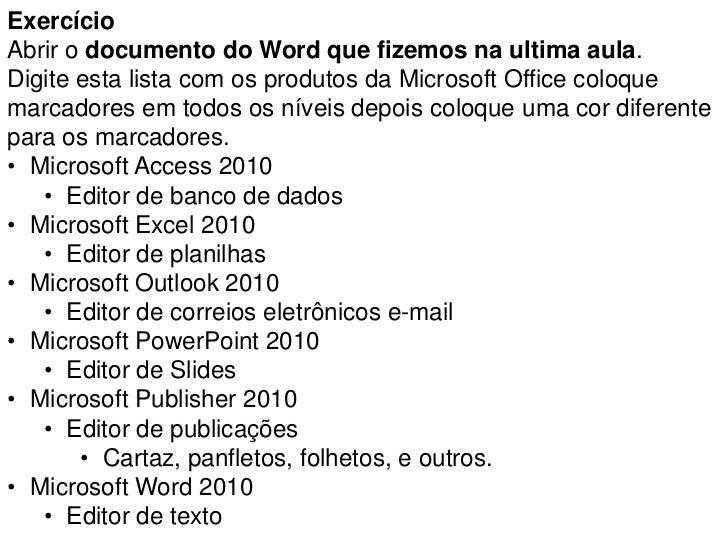 ExercícioAbrir o documento do Word que fizemos na ultima aula.Digite esta lista com os produtos da Microsoft Office coloqu...