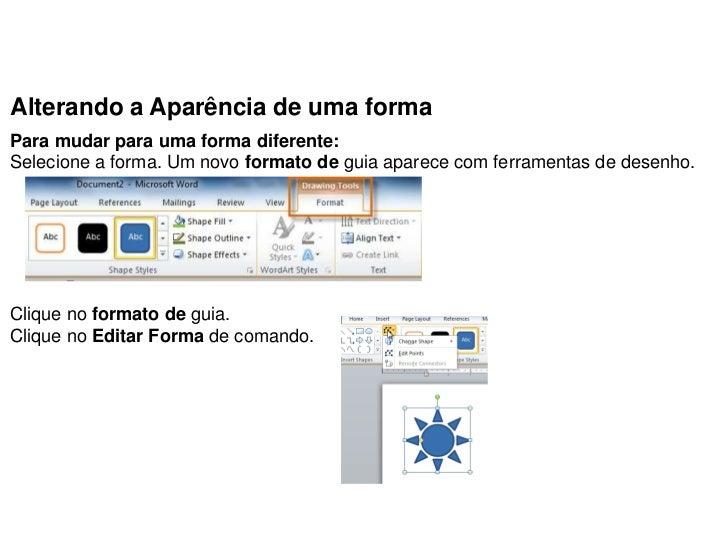 Alterando a Aparência de uma formaPara mudar para uma forma diferente:Selecione a forma. Um novo formato de guia aparece c...