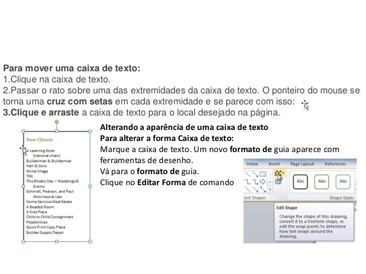 Para mover uma caixa de texto:1.Clique na caixa de texto.2.Passar o rato sobre uma das extremidades da caixa de texto. O p...
