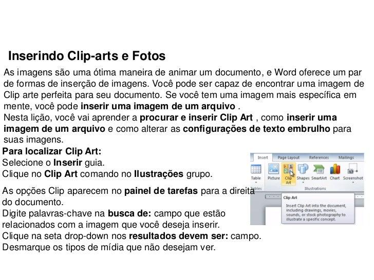 Inserindo Clip-arts e FotosAs imagens são uma ótima maneira de animar um documento, e Word oferece um parde formas de inse...