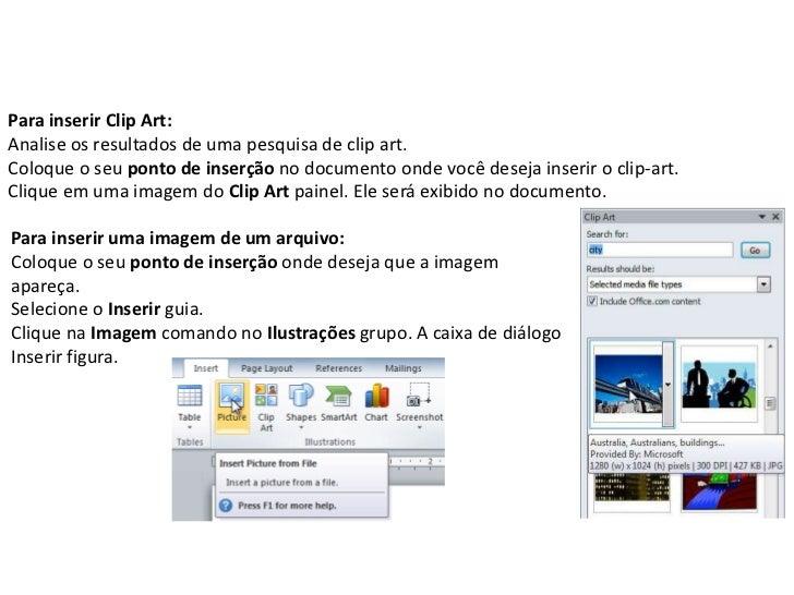 Para inserir Clip Art:Analise os resultados de uma pesquisa de clip art.Coloque o seu ponto de inserção no documento onde ...