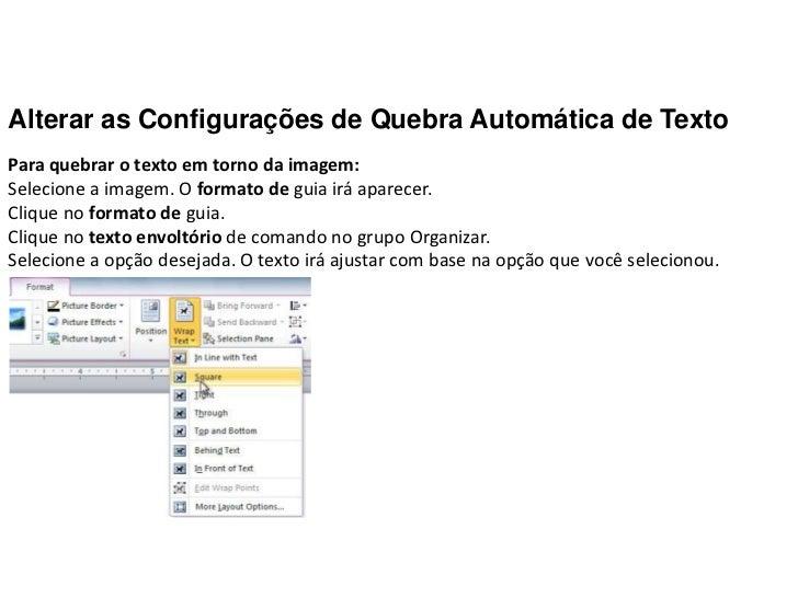 Alterar as Configurações de Quebra Automática de TextoPara quebrar o texto em torno da imagem:Selecione a imagem. O format...