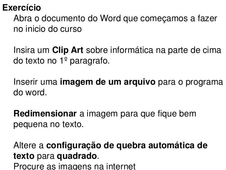 Exercício  Abra o documento do Word que começamos a fazer  no inicio do curso  Insira um Clip Art sobre informática na par...
