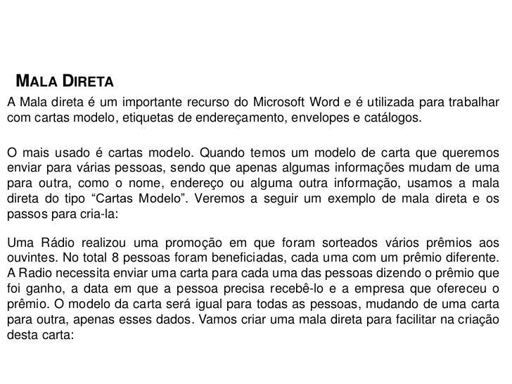 MALA DIRETAA Mala direta é um importante recurso do Microsoft Word e é utilizada para trabalharcom cartas modelo, etiqueta...