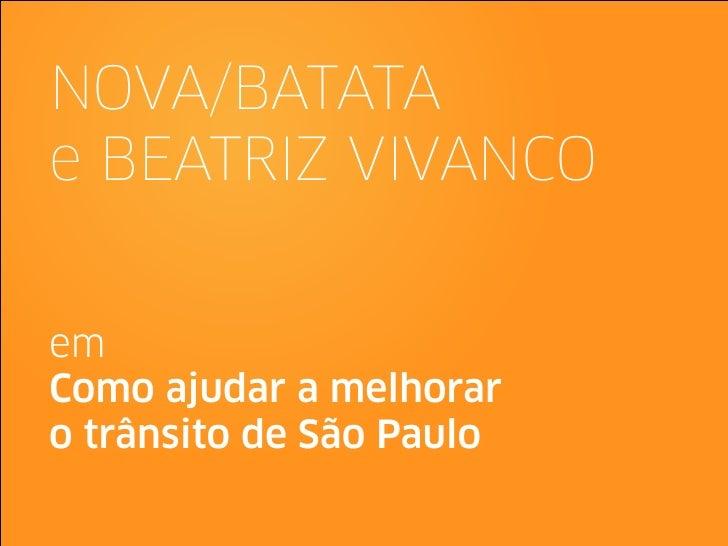 NOVA/BATATAe BEATRIZ VIVANCOemComo ajudar a melhoraro trânsito de São Paulo