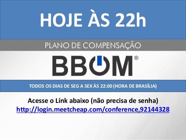 HOJE ÀS 22h   TODOS OS DIAS DE SEG A SEX ÀS 22:00 (HORA DE BRASÍLIA)    Acesse o Link abaixo (não precisa de senha)http://...