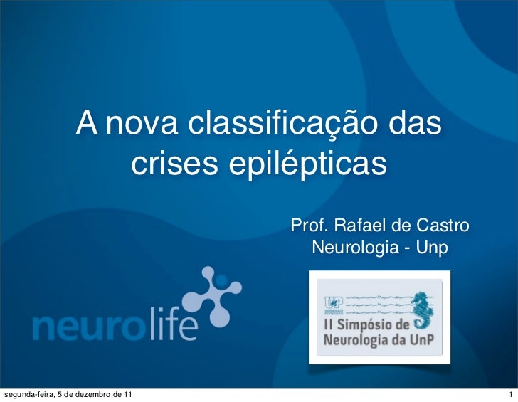 A nova classificação das                     crises epilépticas                                     Prof. Rafael de Castro ...
