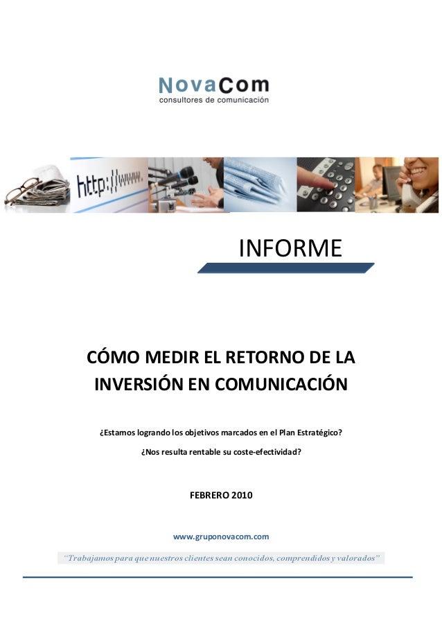 INFORMECÓMO MEDIR EL RETORNO DE LA INVERSIÓN EN COMUNICACIÓN ¿Estamos logrando los objetivos marcados en el Plan Estratégi...