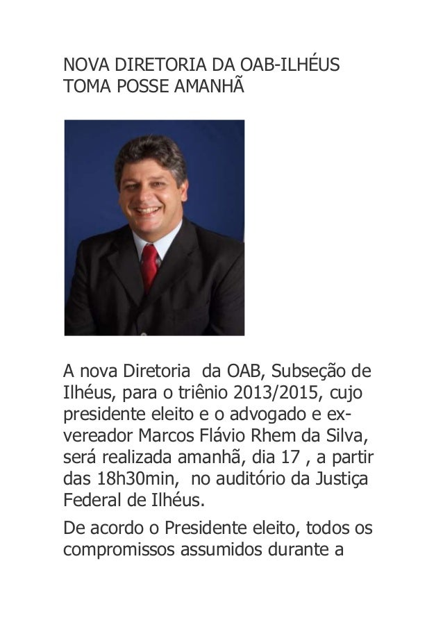 NOVA DIRETORIA DA OAB-ILHÉUSTOMA POSSE AMANHÃA nova Diretoria da OAB, Subseção deIlhéus, para o triênio 2013/2015, cujopre...