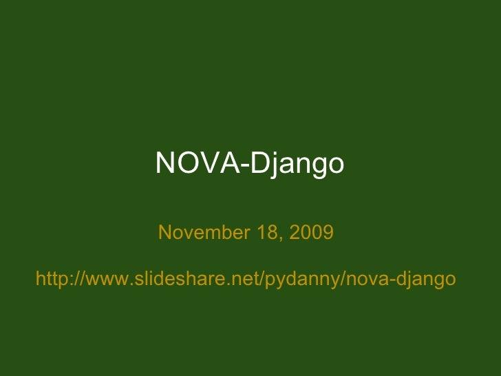 NOVA-Django               November 18, 2009  http://www.slideshare.net/pydanny/nova-django