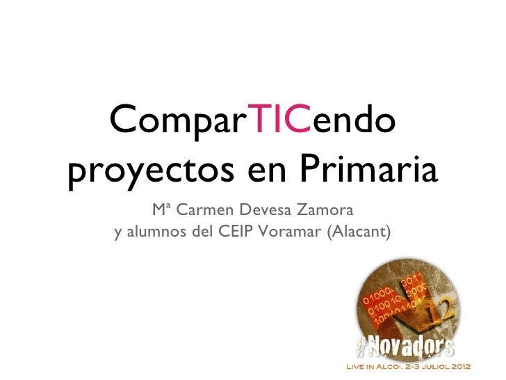 ComparTICendoproyectos en Primaria       Mª Carmen Devesa Zamora  y alumnos del CEIP Voramar (Alacant)
