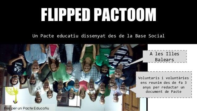 Imatge de notfounducyuzuc.tumblr.com FLIPPED PACTOOM Un Pacte educatiu dissenyat des de la Base Social A les Illes Balears...
