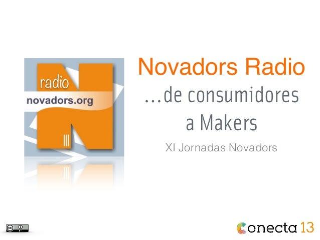 radio Novadors Radio …de consumidores a Makers XI Jornadas Novadors