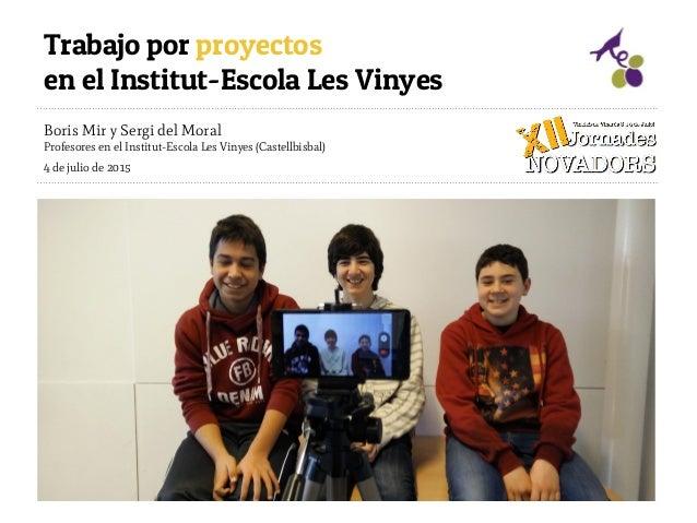 Boris Mir y Sergi del Moral Profesores en el Institut-Escola Les Vinyes (Castellbisbal) 4 de julio de 2015 Trabajo por pro...