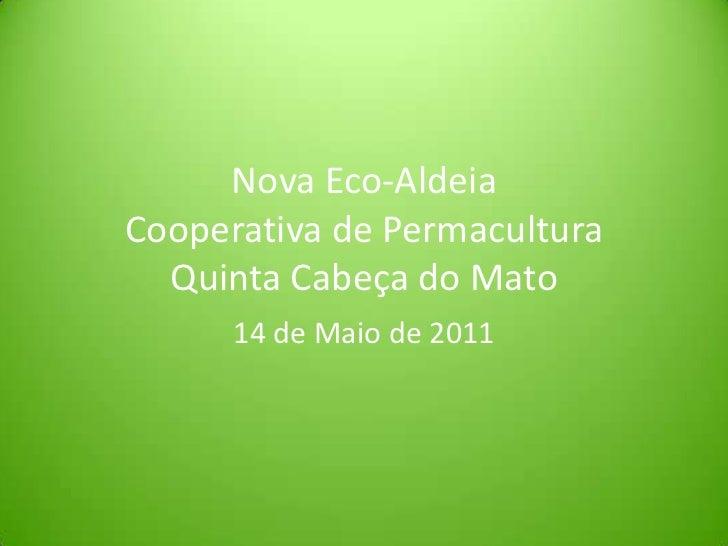 Nova Eco-AldeiaCooperativa de PermaculturaQuinta Cabeça do Mato<br />14 de Maio de 2011<br />